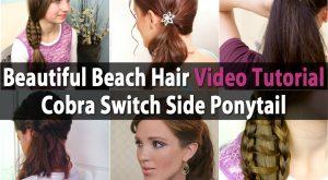 Beautiful Beach Hair Video Anleitung - Cobra Switch Side Pferdeschwanz