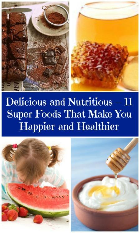 Delicious and Nutritious - 11 Super Foods, die Sie glücklicher und gesünder machen